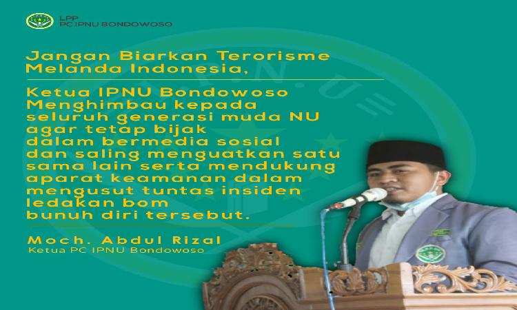 PC IPNU Bondowoso Dukung Penuh Kepolisian Usut Tuntas Aktor Serangan Bom Bunuh diri Di Makassar